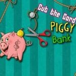 Cut the Cord – Piggy Bank
